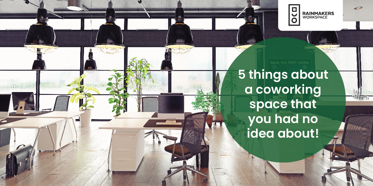 5 Things about a coworking space that you had no idea about!